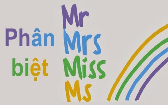 Mrs, Ms là gì? Phân biệt Mrs, Ms, Miss, Mr và Sir, Madam