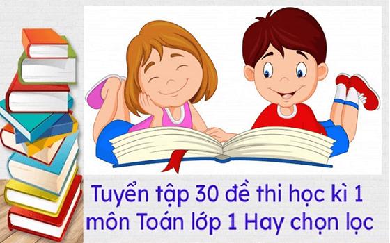 Tuyển tập 30 đề thi học kì 1 môn Toán lớp 1 Hay chọn lọc